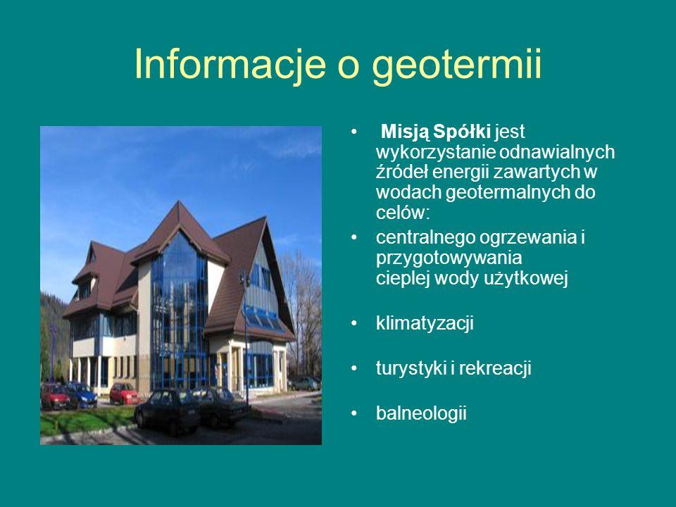 Informacje o geotermii Misją Spółki jest wykorzystanie odnawialnych źródeł energii zawartych w wodach geotermalnych do celów: centralnego ogrzewania i