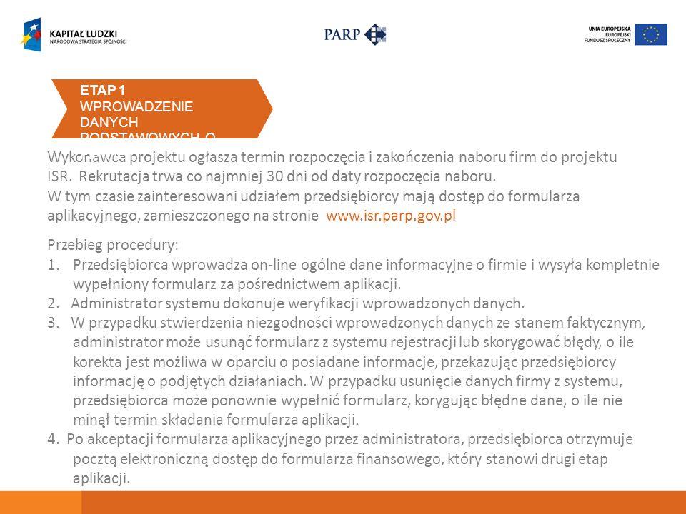 Wykonawca projektu ogłasza termin rozpoczęcia i zakończenia naboru firm do projektu ISR. Rekrutacja trwa co najmniej 30 dni od daty rozpoczęcia naboru