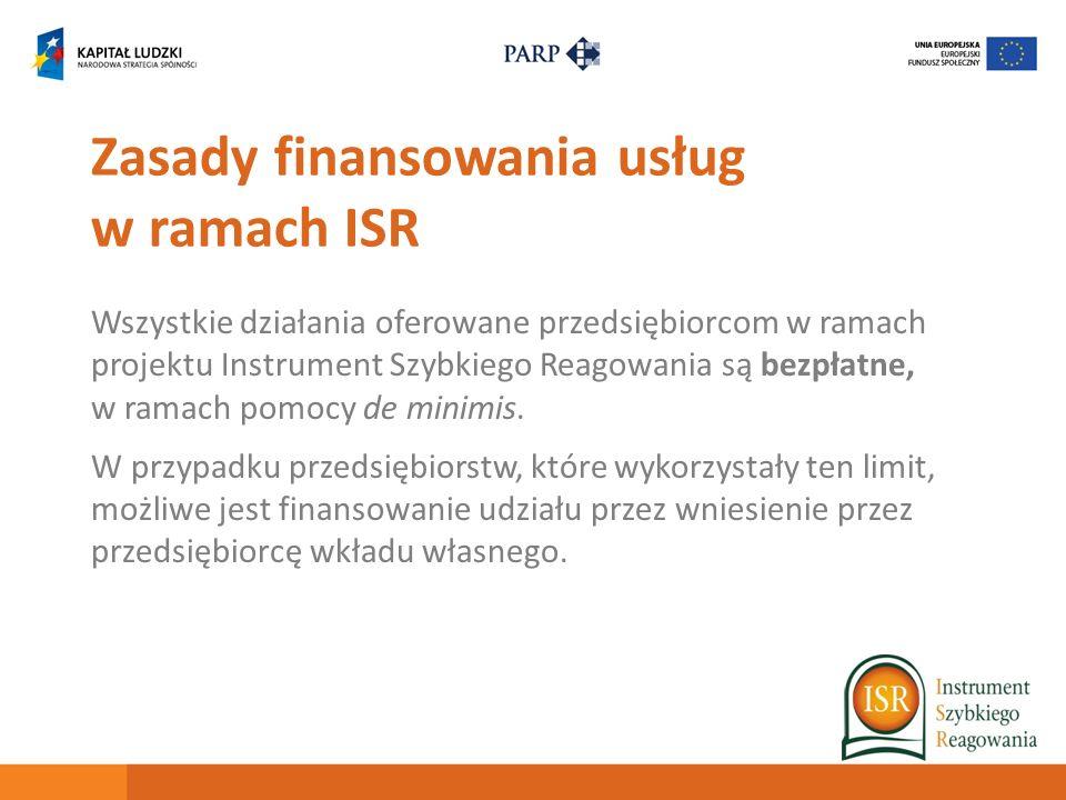 Zasady finansowania usług w ramach ISR Wszystkie działania oferowane przedsiębiorcom w ramach projektu Instrument Szybkiego Reagowania są bezpłatne, w ramach pomocy de minimis.