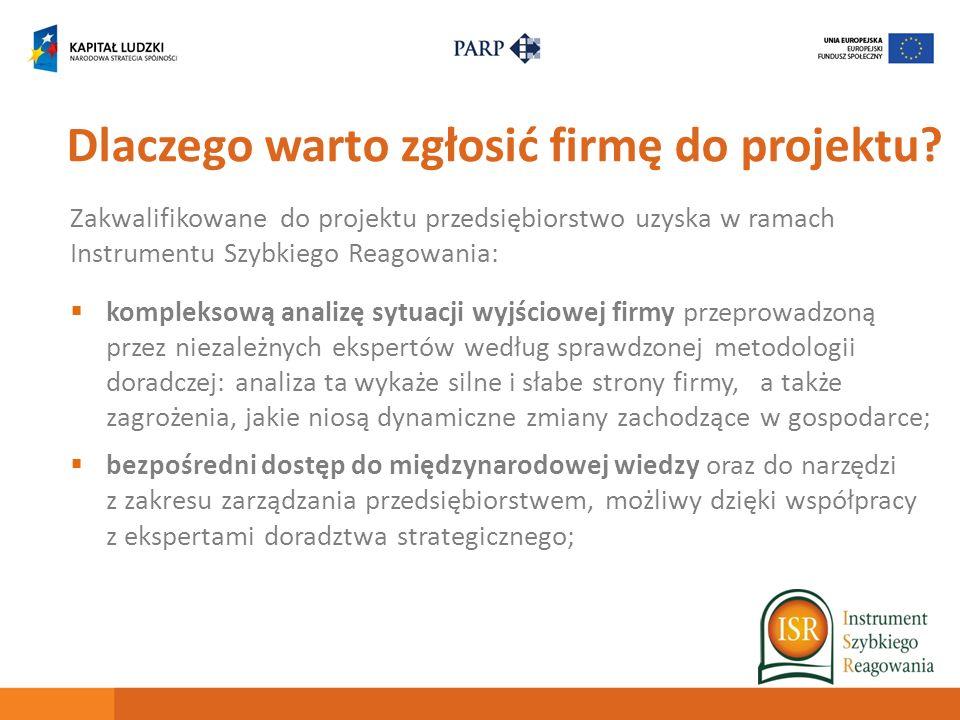 Dlaczego warto zgłosić firmę do projektu? Zakwalifikowane do projektu przedsiębiorstwo uzyska w ramach Instrumentu Szybkiego Reagowania: kompleksową a