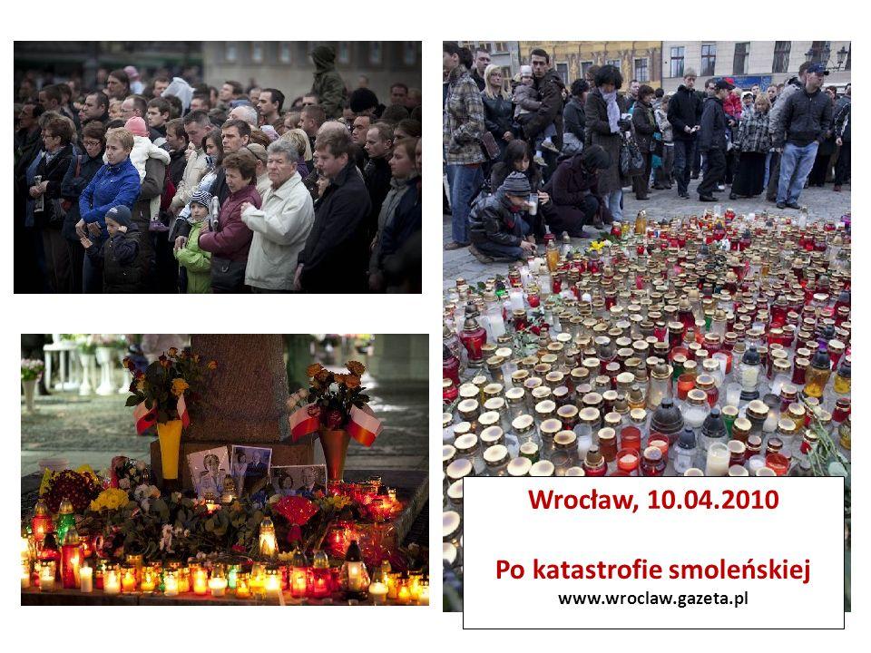 Wrocław, 10.04.2010 Po katastrofie smoleńskiej www.wroclaw.gazeta.pl