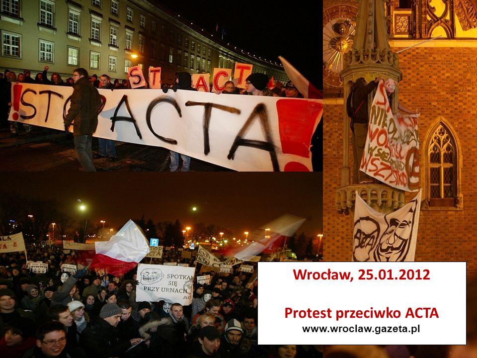 Wrocław, 25.01.2012 Protest przeciwko ACTA www.wroclaw.gazeta.pl
