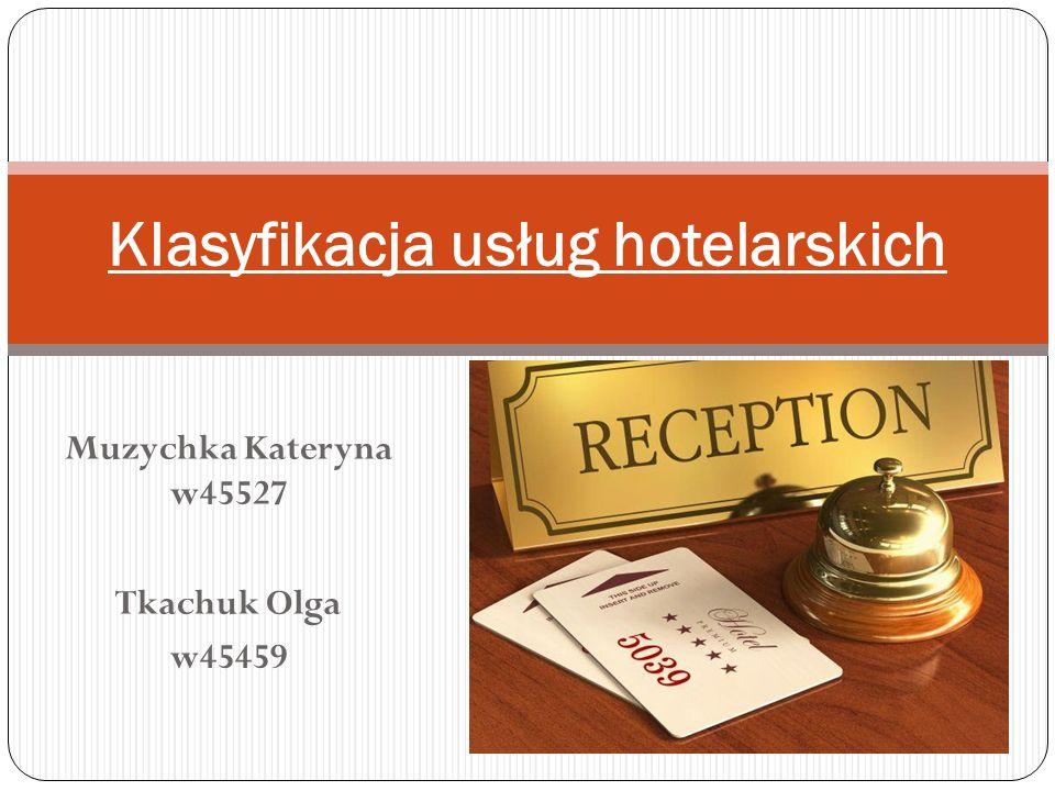 Muzychka Kateryna w45527 Tkachuk Olga w45459 Klasyfikacja usług hotelarskich