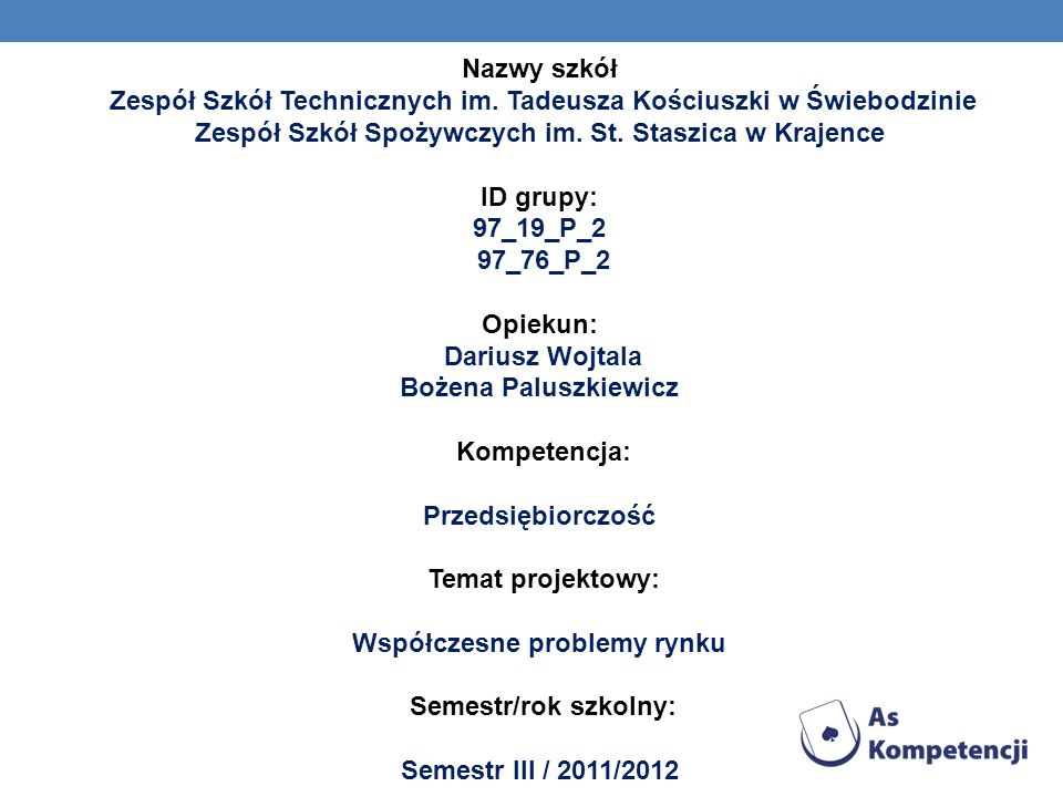 Nazwy szkół Zespół Szkół Technicznych im. Tadeusza Kościuszki w Świebodzinie Zespół Szkół Spożywczych im. St. Staszica w Krajence ID grupy: 97_19_P_2