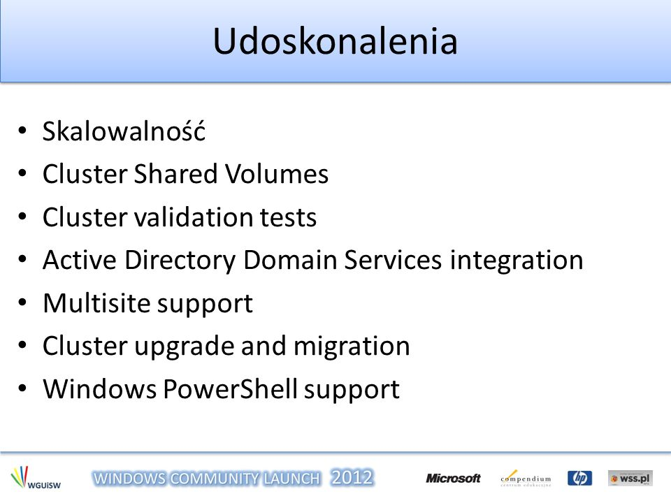 Udoskonalenia Skalowalność Cluster Shared Volumes Cluster validation tests Active Directory Domain Services integration Multisite support Cluster upgr