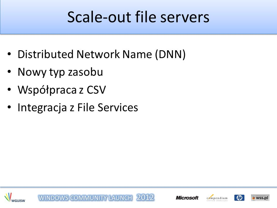 Scale-out file servers Distributed Network Name (DNN) Nowy typ zasobu Współpraca z CSV Integracja z File Services
