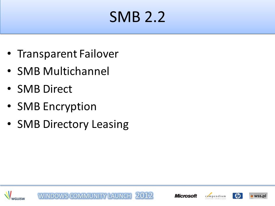 SMB 2.2 Transparent Failover SMB Multichannel SMB Direct SMB Encryption SMB Directory Leasing