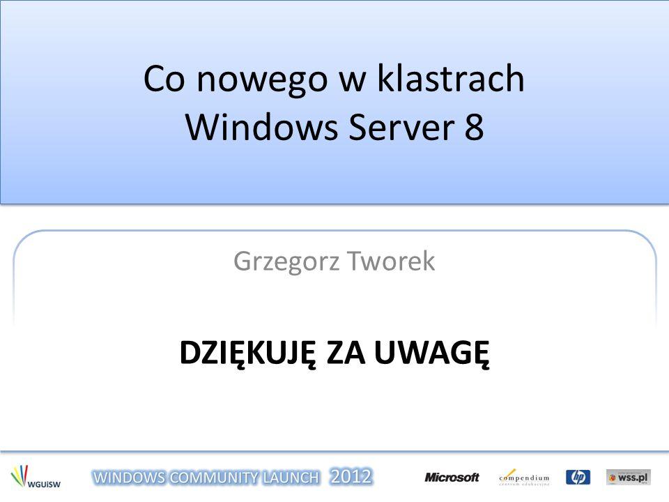 Co nowego w klastrach Windows Server 8 Grzegorz Tworek DZIĘKUJĘ ZA UWAGĘ