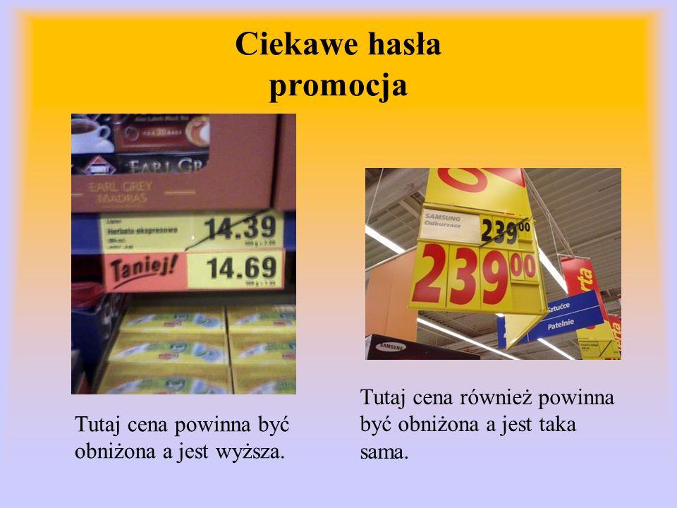 Ciekawe hasła promocja Tutaj cena powinna być obniżona a jest wyższa. Tutaj cena również powinna być obniżona a jest taka sama.