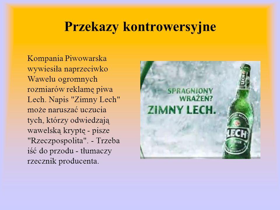 Przekazy kontrowersyjne Kompania Piwowarska wywiesiła naprzeciwko Wawelu ogromnych rozmiarów reklamę piwa Lech. Napis