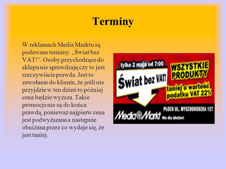 Terminy W reklamach Media Marktu są podawane terminy. Świat bez VAT!. Osoby przychodzące do sklepu nie sprawdzają czy to jest rzeczywiście prawda. Jes