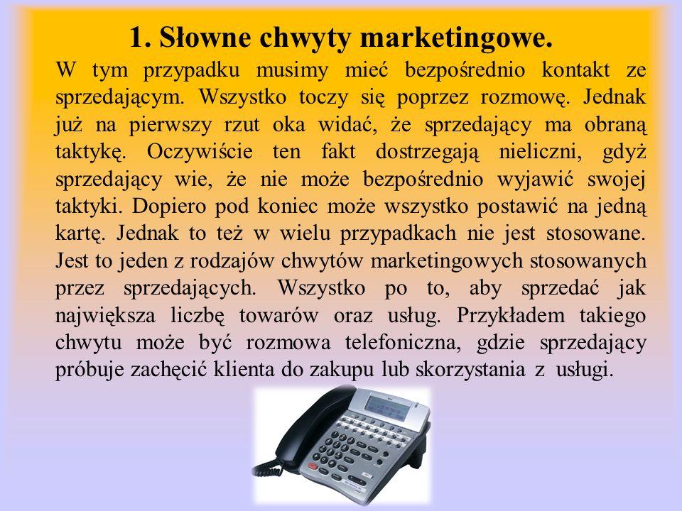 1. Słowne chwyty marketingowe. W tym przypadku musimy mieć bezpośrednio kontakt ze sprzedającym. Wszystko toczy się poprzez rozmowę. Jednak już na pie
