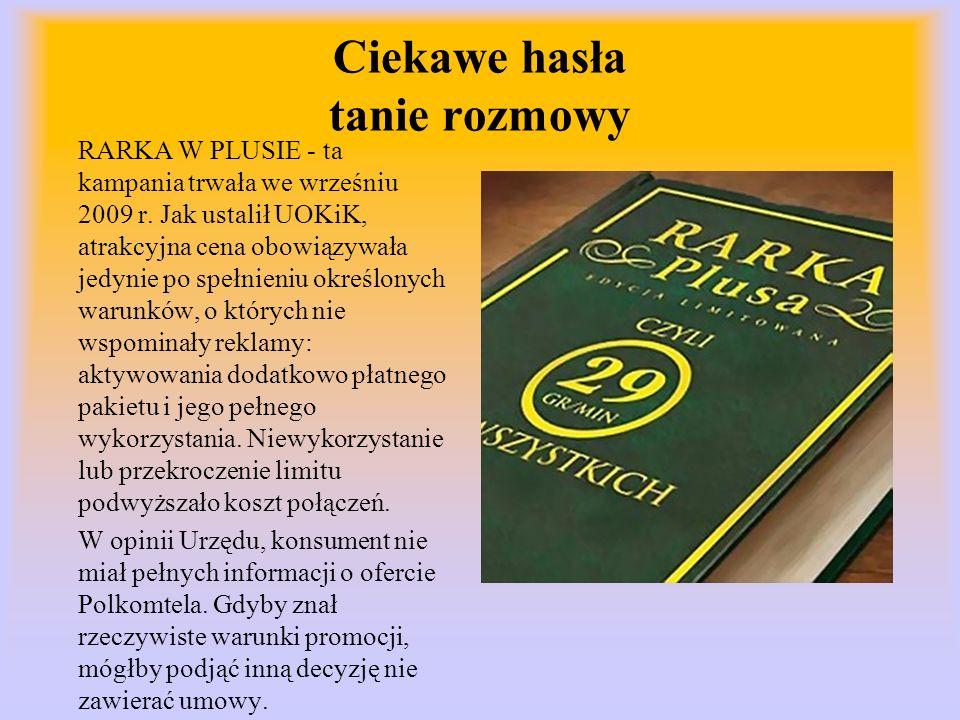 Ciekawe hasła tanie rozmowy RARKA W PLUSIE - ta kampania trwała we wrześniu 2009 r. Jak ustalił UOKiK, atrakcyjna cena obowiązywała jedynie po spełnie