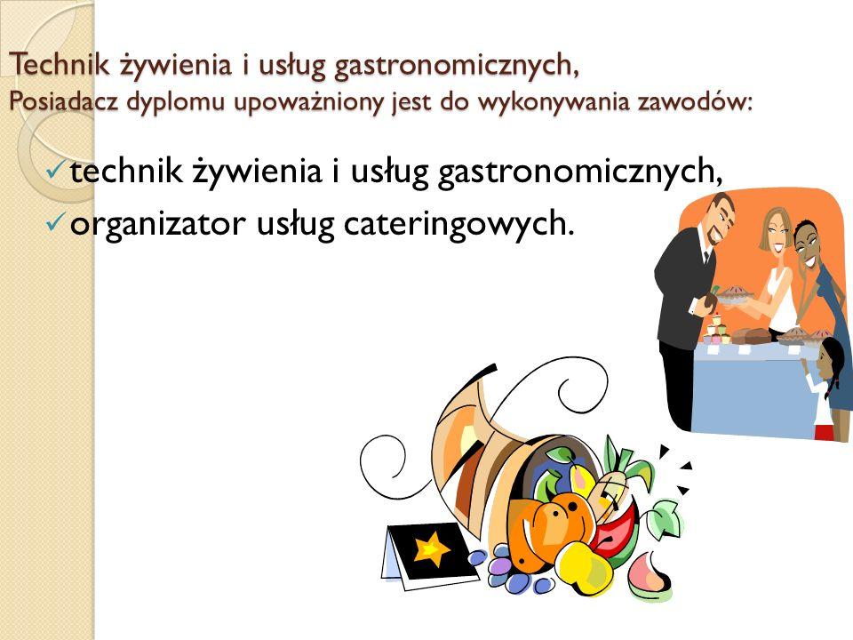 Technik żywienia i usług gastronomicznych, Posiadacz dyplomu upoważniony jest do wykonywania zawodów: technik żywienia i usług gastronomicznych, organizator usług cateringowych.