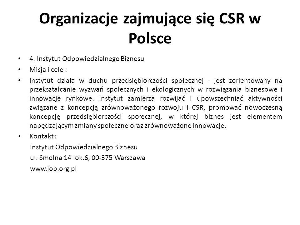 Organizacje zajmujące się CSR w Polsce 4. Instytut Odpowiedzialnego Biznesu Misja i cele : Instytut działa w duchu przedsiębiorczości społecznej - jes