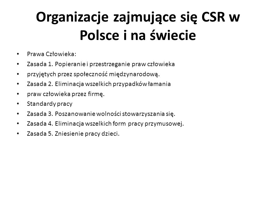 Organizacje zajmujące się CSR w Polsce i na świecie Prawa Człowieka: Zasada 1. Popieranie i przestrzeganie praw człowieka przyjętych przez społeczność