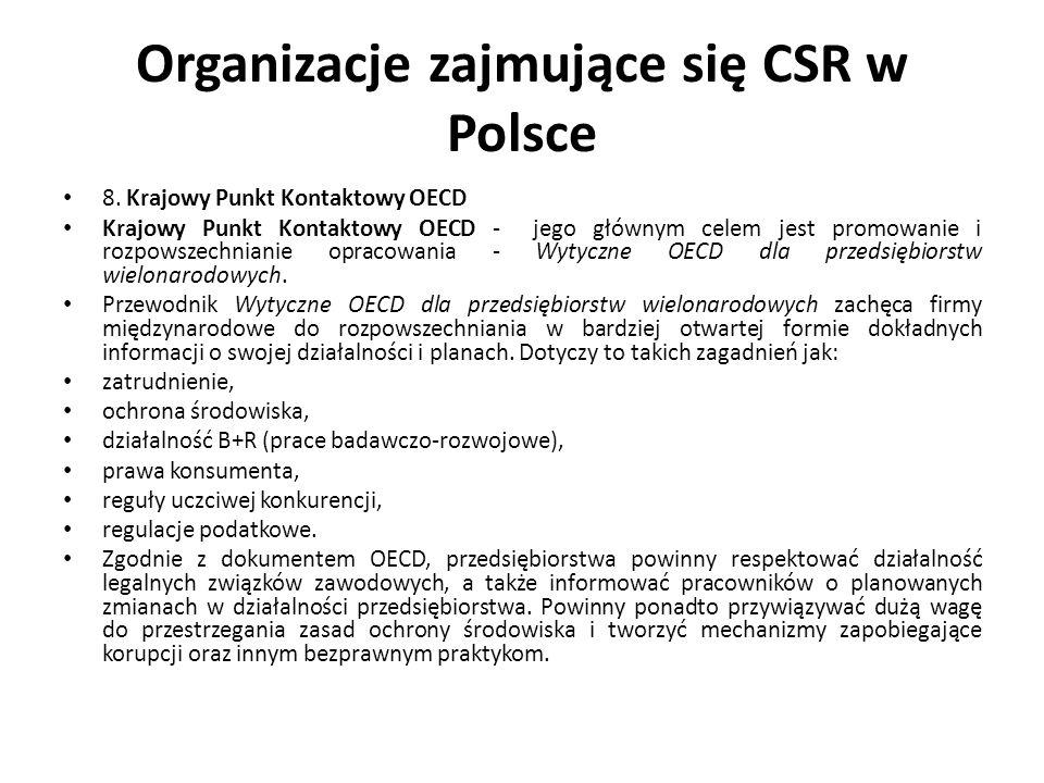 Organizacje zajmujące się CSR w Polsce 8. Krajowy Punkt Kontaktowy OECD Krajowy Punkt Kontaktowy OECD - jego głównym celem jest promowanie i rozpowsze