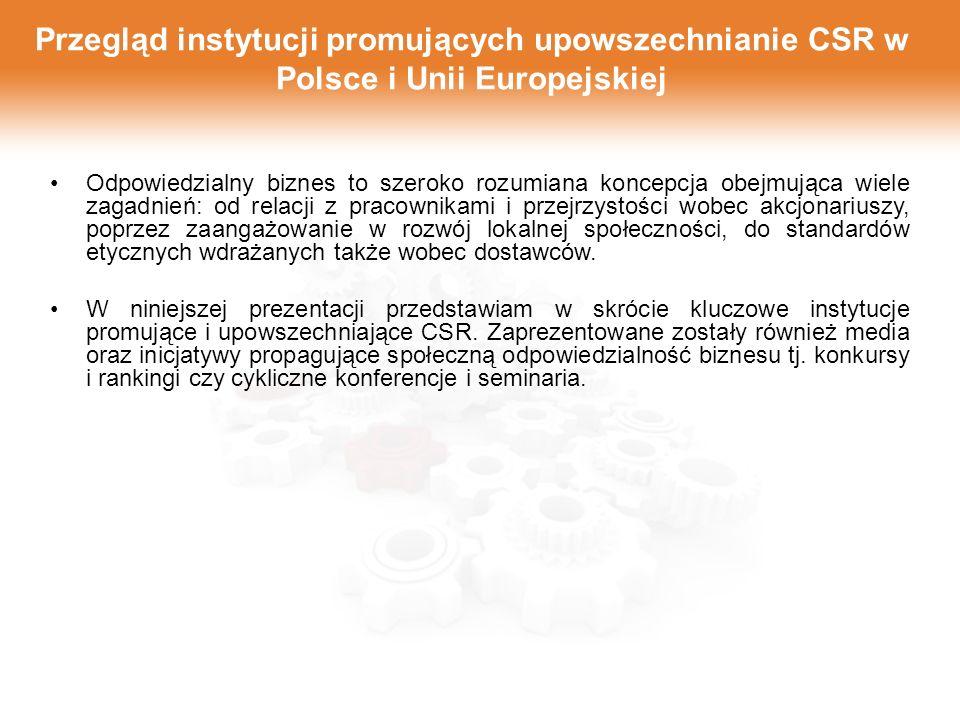 Przegląd instytucji promujących upowszechnianie CSR w Polsce i Unii Europejskiej Odpowiedzialny biznes to szeroko rozumiana koncepcja obejmująca wiele