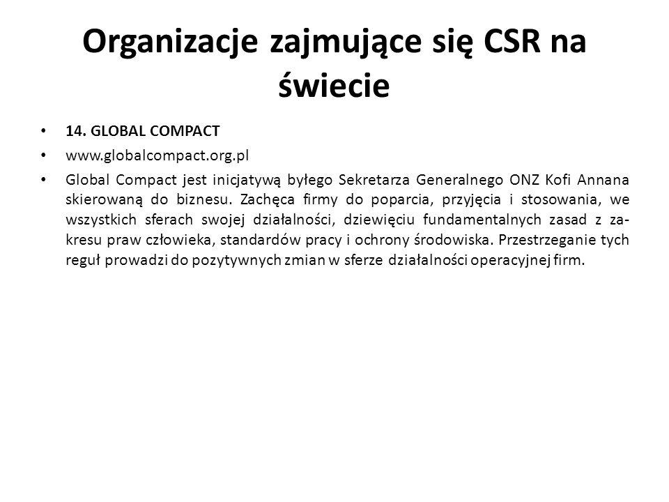 Organizacje zajmujące się CSR na świecie 14. GLOBAL COMPACT www.globalcompact.org.pl Global Compact jest inicjatywą byłego Sekretarza Generalnego ONZ