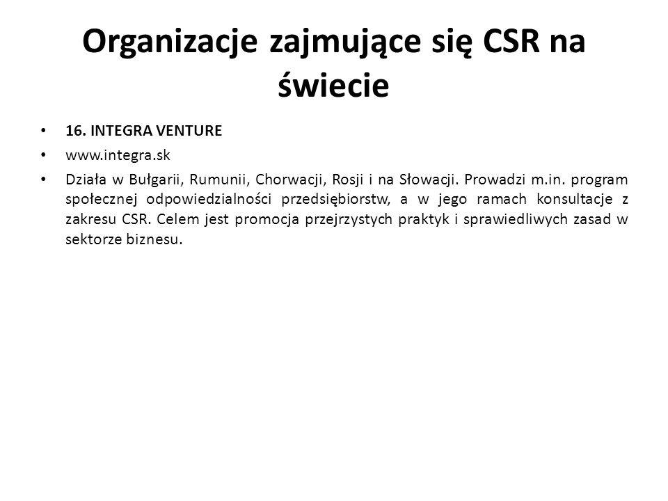 Organizacje zajmujące się CSR na świecie 16. INTEGRA VENTURE www.integra.sk Działa w Bułgarii, Rumunii, Chorwacji, Rosji i na Słowacji. Prowadzi m.in.