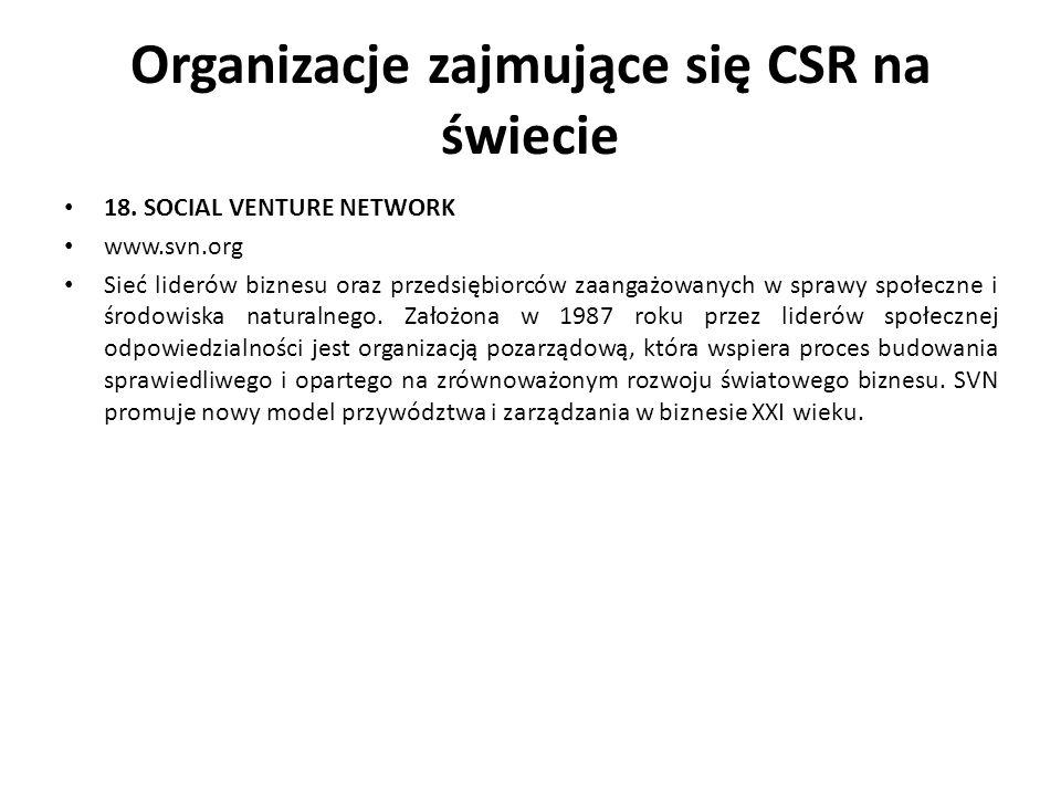 Organizacje zajmujące się CSR na świecie 18. SOCIAL VENTURE NETWORK www.svn.org Sieć liderów biznesu oraz przedsiębiorców zaangażowanych w sprawy społ