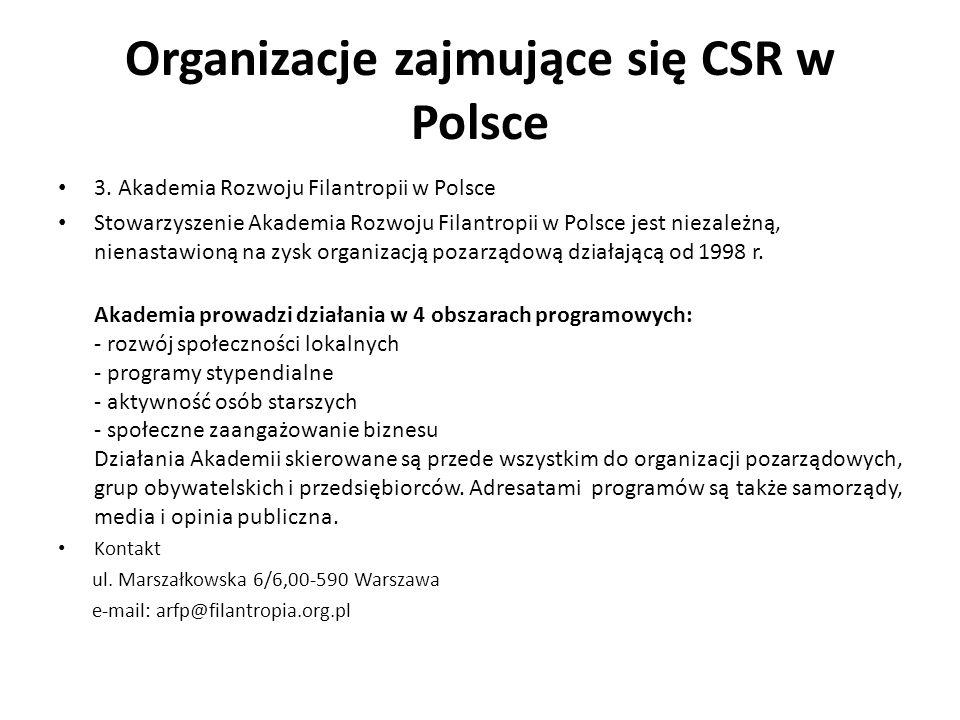 Organizacje zajmujące się CSR w Polsce 3. Akademia Rozwoju Filantropii w Polsce Stowarzyszenie Akademia Rozwoju Filantropii w Polsce jest niezależną,