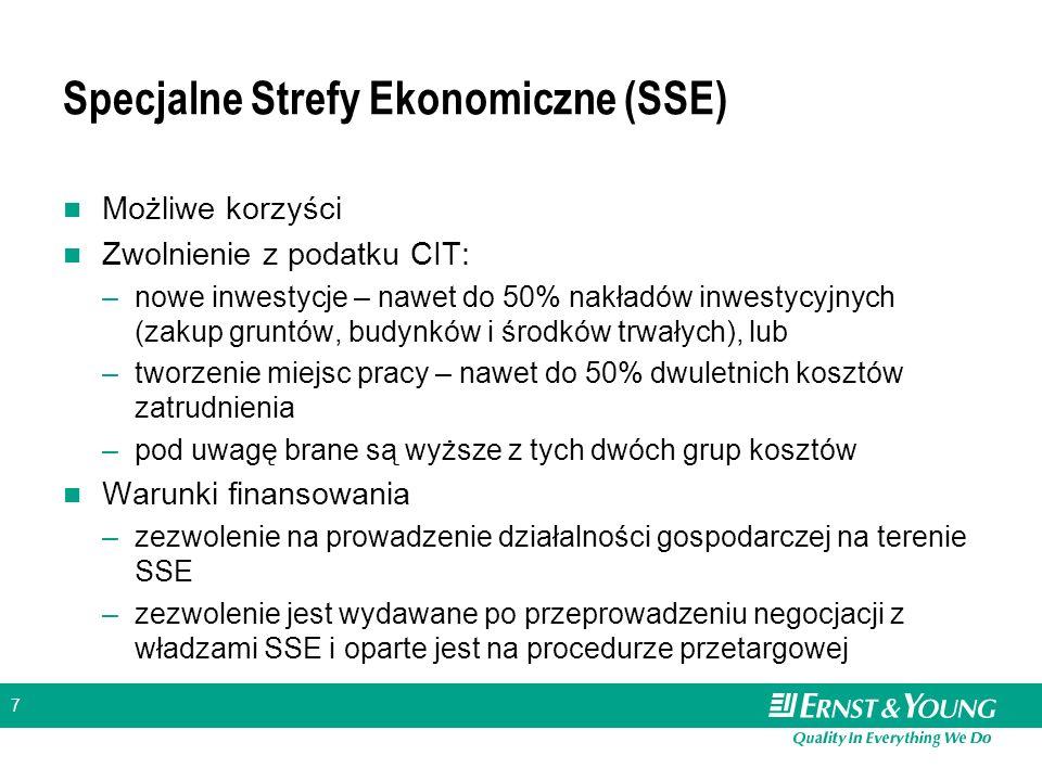 7 Specjalne Strefy Ekonomiczne (SSE) Możliwe korzyści Zwolnienie z podatku CIT: –nowe inwestycje – nawet do 50% nakładów inwestycyjnych (zakup gruntów