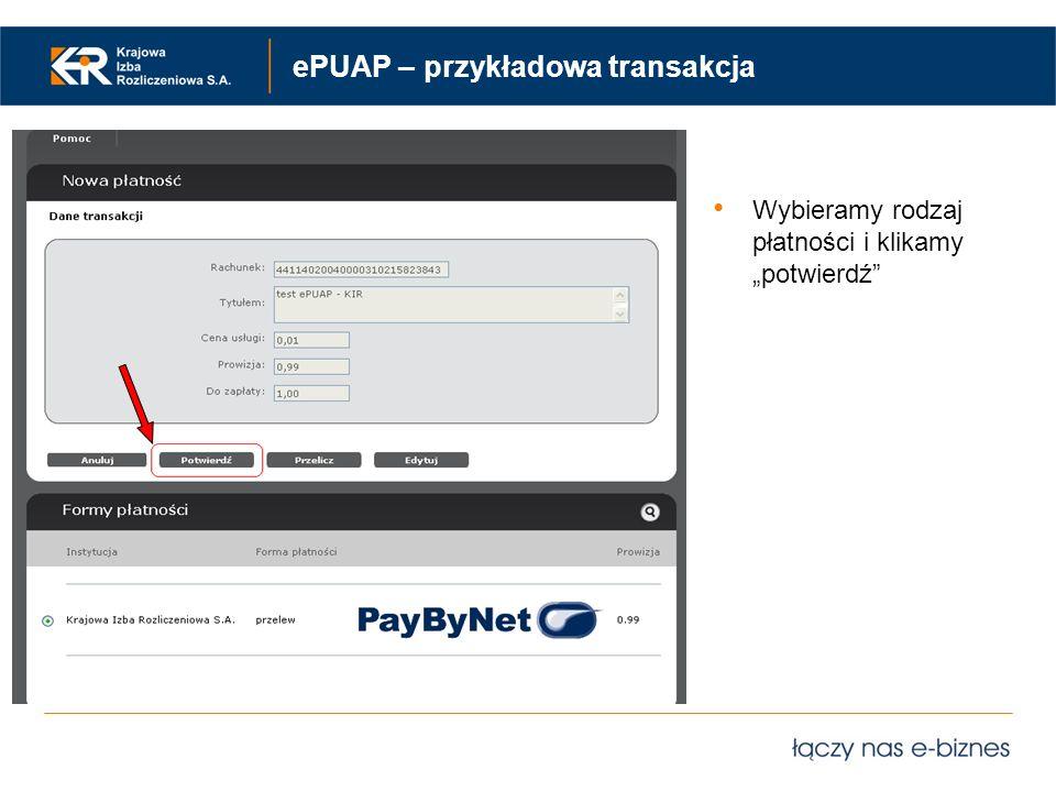 ePUAP – przykładowa transakcja Wybieramy rodzaj płatności i klikamy potwierdź