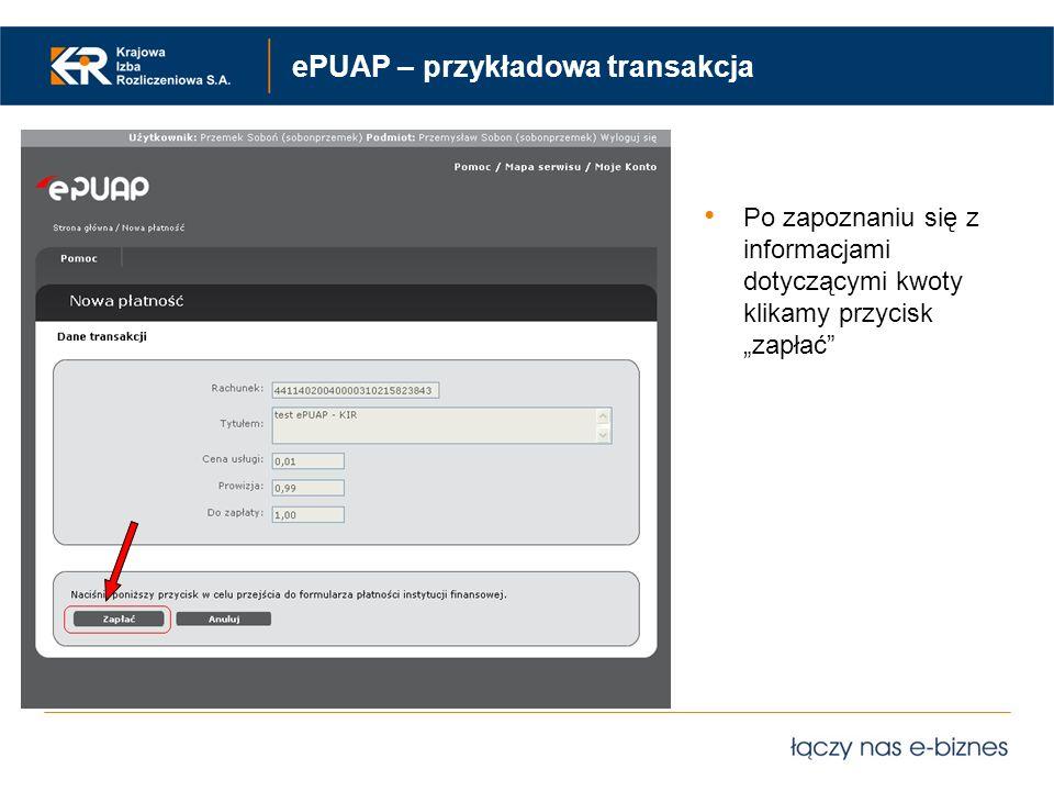 ePUAP – przykładowa transakcja Po zapoznaniu się z informacjami dotyczącymi kwoty klikamy przycisk zapłać