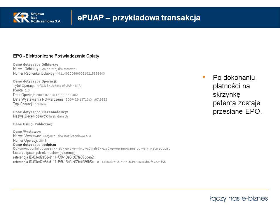 ePUAP – przykładowa transakcja Po dokonaniu płatności na skrzynkę petenta zostaje przesłane EPO,