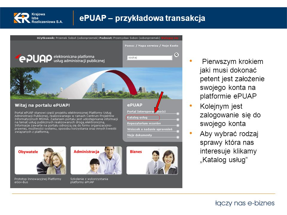 ePUAP – przykładowa transakcja Pierwszym krokiem jaki musi dokonać petent jest założenie swojego konta na platformie ePUAP Kolejnym jest zalogowanie s