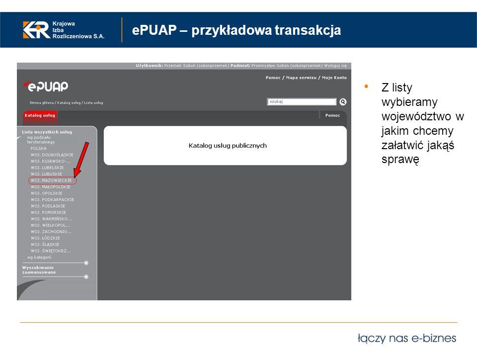 ePUAP – przykładowa transakcja Z listy wybieramy województwo w jakim chcemy załatwić jakąś sprawę