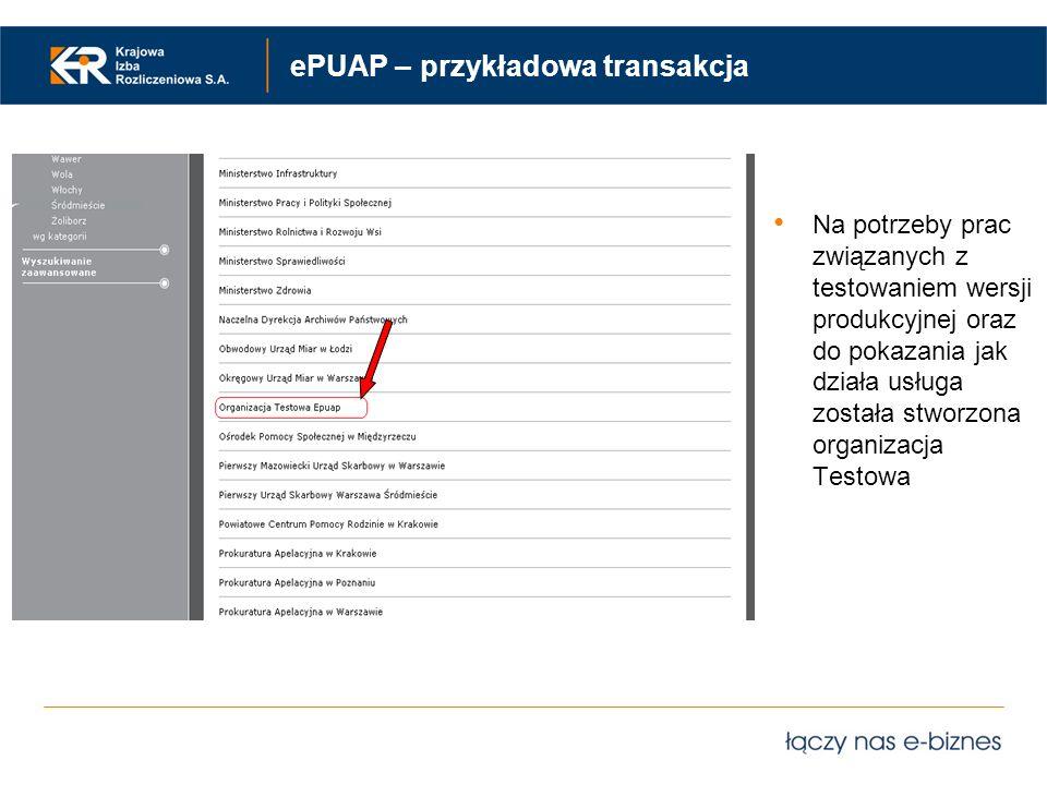 ePUAP – przykładowa transakcja Na potrzeby prac związanych z testowaniem wersji produkcyjnej oraz do pokazania jak działa usługa została stworzona org
