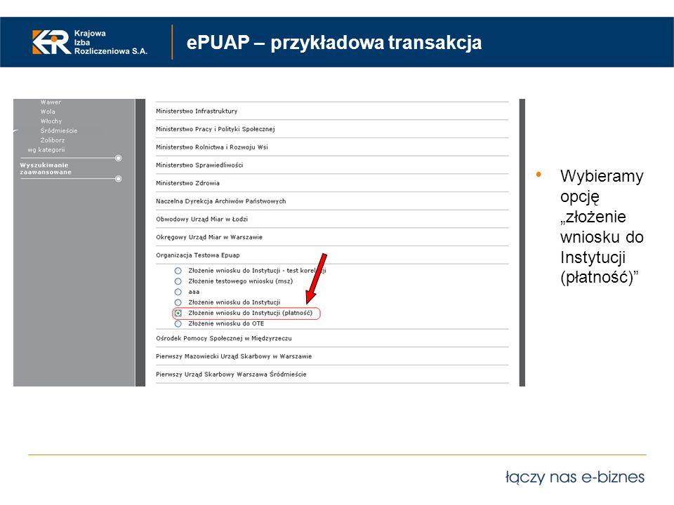 ePUAP – przykładowa transakcja Wybieramy opcję złożenie wniosku do Instytucji (płatność)
