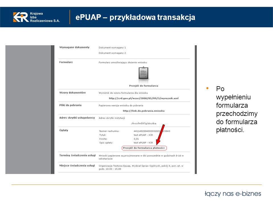 ePUAP – przykładowa transakcja Po wypełnieniu formularza przechodzimy do formularza płatności.