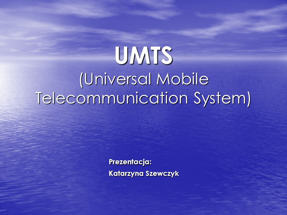 UMTS (Universal Mobile Telecommunication System) Prezentacja: Katarzyna Szewczyk