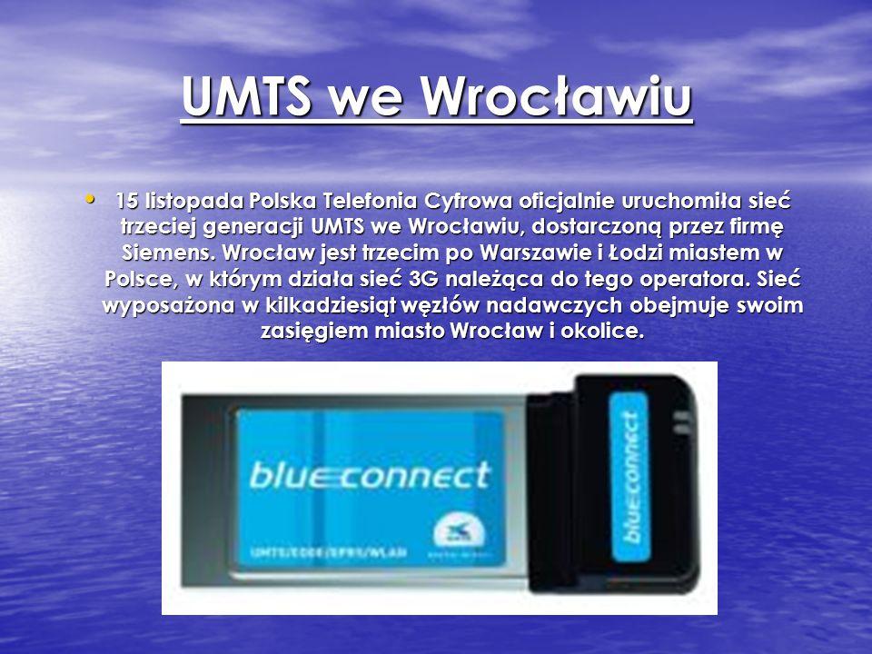 UMTS we Wrocławiu 15 listopada Polska Telefonia Cyfrowa oficjalnie uruchomiła sieć trzeciej generacji UMTS we Wrocławiu, dostarczoną przez firmę Sieme