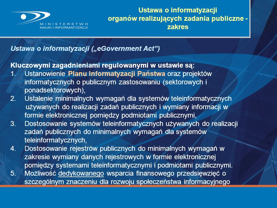 Ustawa o informatyzacji (eGovernment Act) Kluczowymi zagadnieniami regulowanymi w ustawie są: 1.Ustanowienie Planu Informatyzacji Państwa oraz projekt