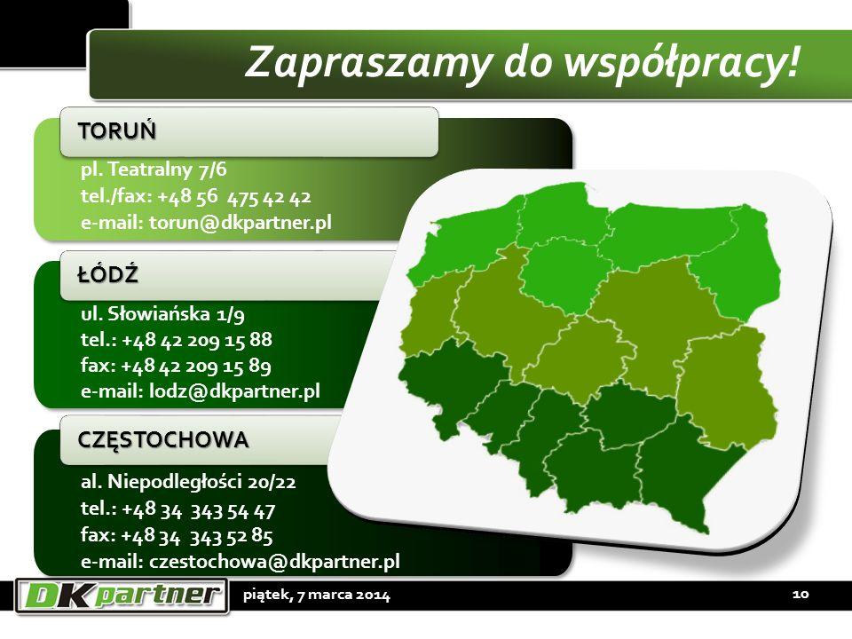 Zapraszamy do współpracy! piątek, 7 marca 2014 10 pl. Teatralny 7/6 tel./fax: +48 56 475 42 42 e-mail: torun@dkpartner.pl pl. Teatralny 7/6 tel./fax: