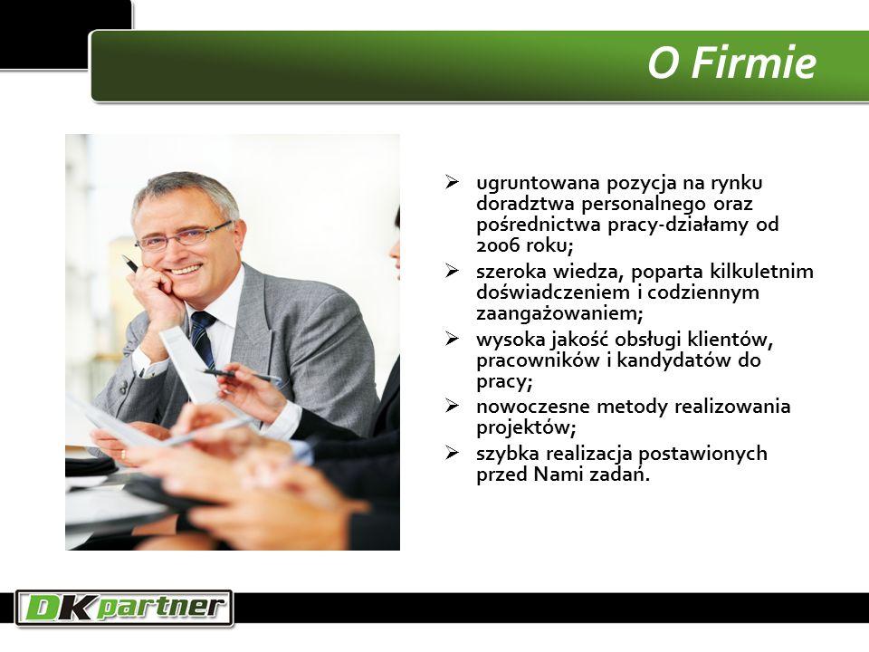 O Firmie ugruntowana pozycja na rynku doradztwa personalnego oraz pośrednictwa pracy-działamy od 2006 roku; szeroka wiedza, poparta kilkuletnim doświa