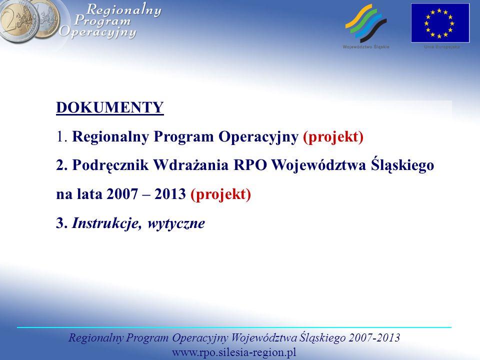 Regionalny Program Operacyjny Województwa Śląskiego 2007-2013 www.rpo.silesia-region.pl DOKUMENTY 1. Regionalny Program Operacyjny (projekt) 2. Podręc