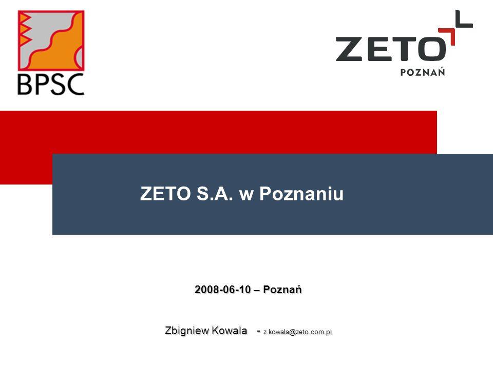 ZETO S.A. w Poznaniu 2008-06-10 – Poznań Zbigniew Kowala - z.kowala@zeto.com.pl