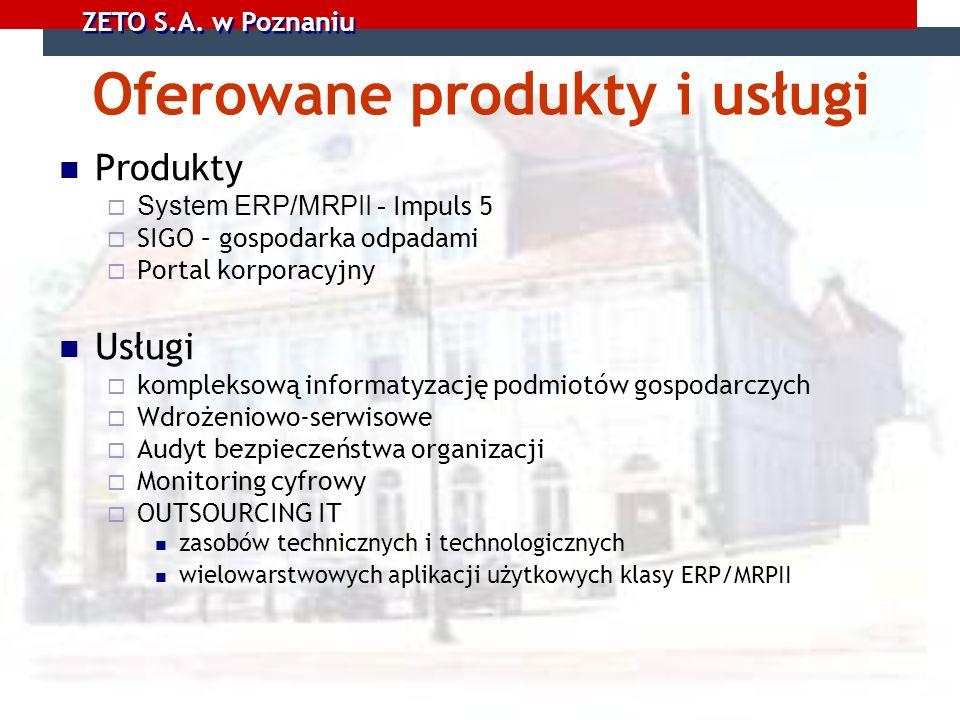 ZETO S.A. w Poznaniu Produkty System ERP/MRPII - Impuls 5 SIGO – gospodarka odpadami Portal korporacyjny Usługi kompleksową informatyzację podmiotów g