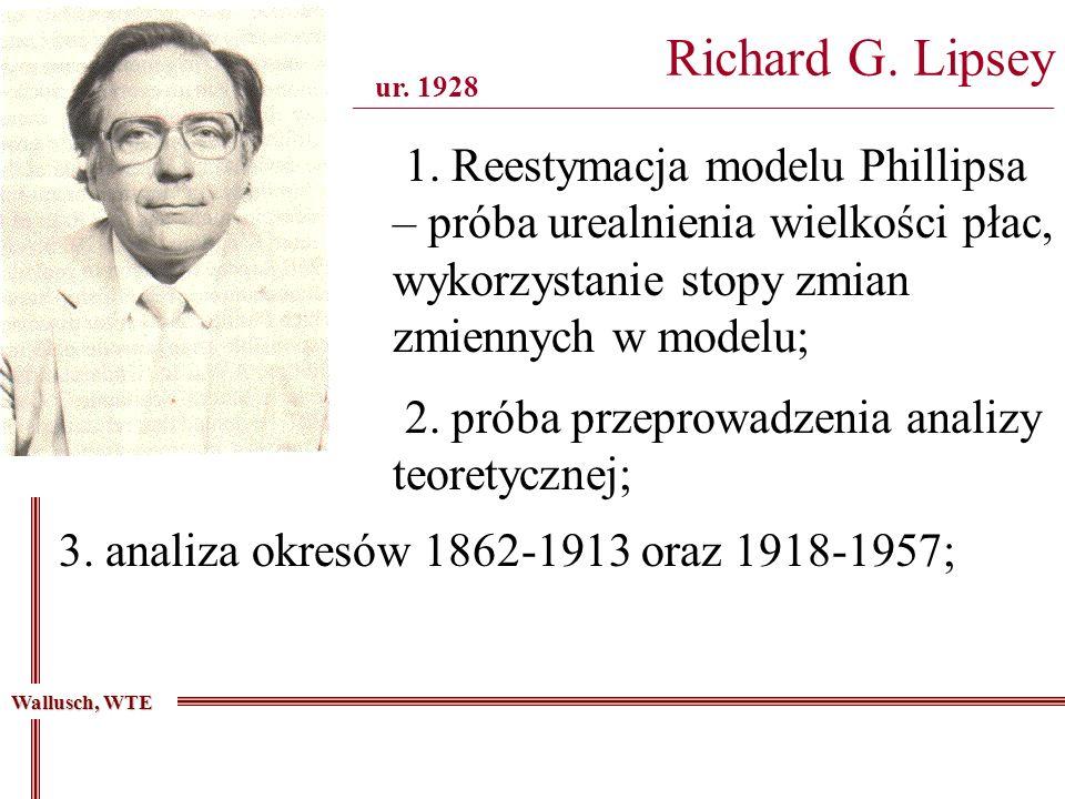 Richard G. Lipsey _______________________________________________________________________________ ur. 1928 Wallusch, WTE 1. Reestymacja modelu Phillip