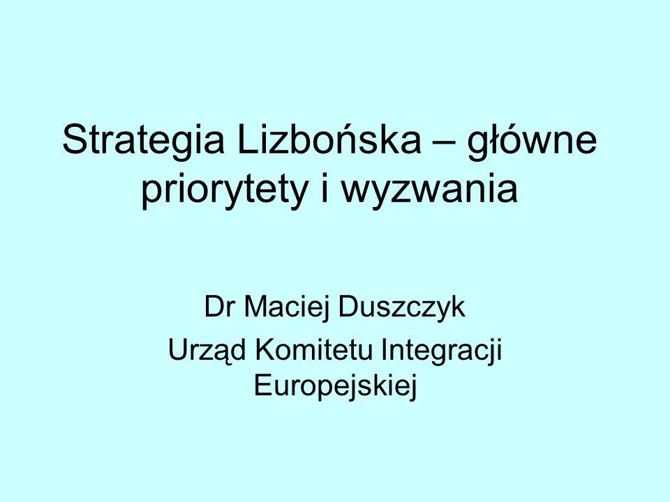 Strategia Lizbońska – główne priorytety i wyzwania Dr Maciej Duszczyk Urząd Komitetu Integracji Europejskiej
