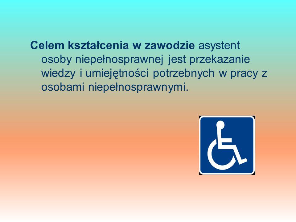 Celem kształcenia w zawodzie asystent osoby niepełnosprawnej jest przekazanie wiedzy i umiejętności potrzebnych w pracy z osobami niepełnosprawnymi.
