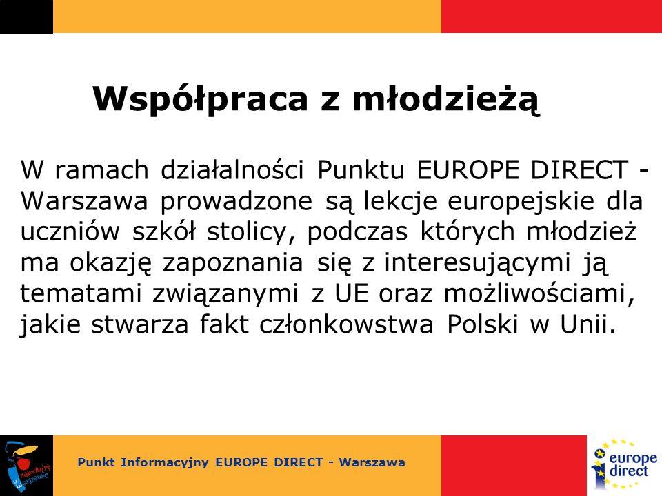 Współpraca z młodzieżą W ramach działalności Punktu EUROPE DIRECT - Warszawa prowadzone są lekcje europejskie dla uczniów szkół stolicy, podczas których młodzież ma okazję zapoznania się z interesującymi ją tematami związanymi z UE oraz możliwościami, jakie stwarza fakt członkowstwa Polski w Unii.