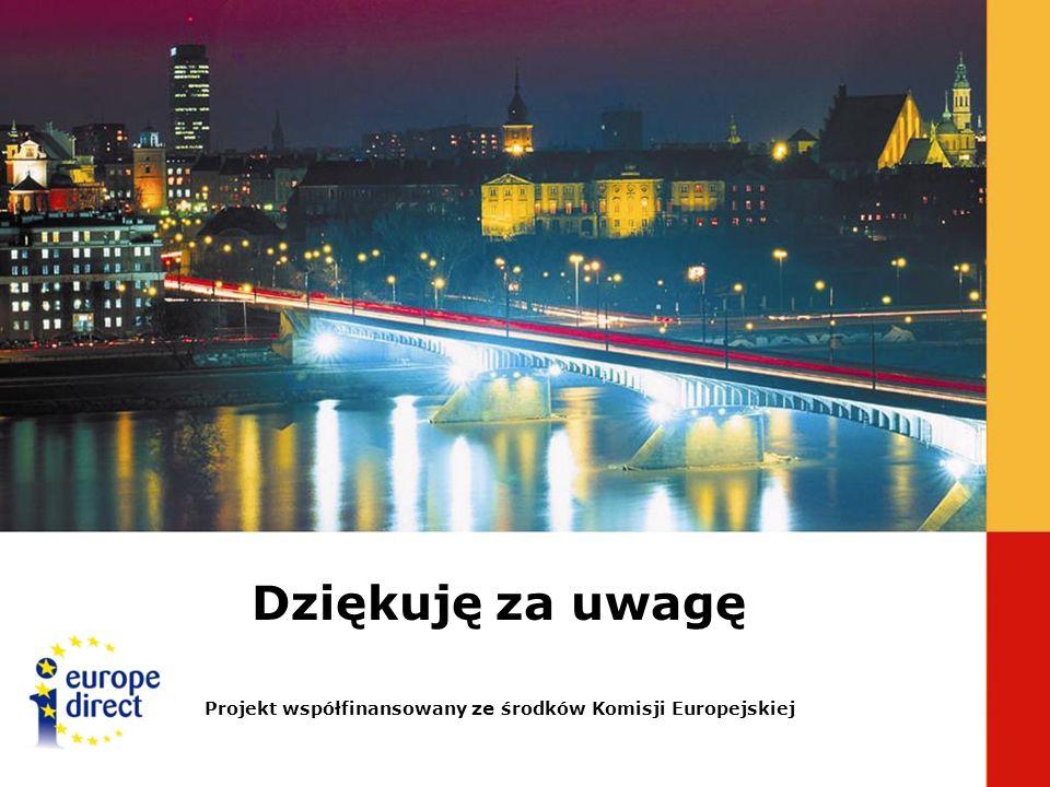 Dziękuję za uwagę Projekt współfinansowany ze środków Komisji Europejskiej
