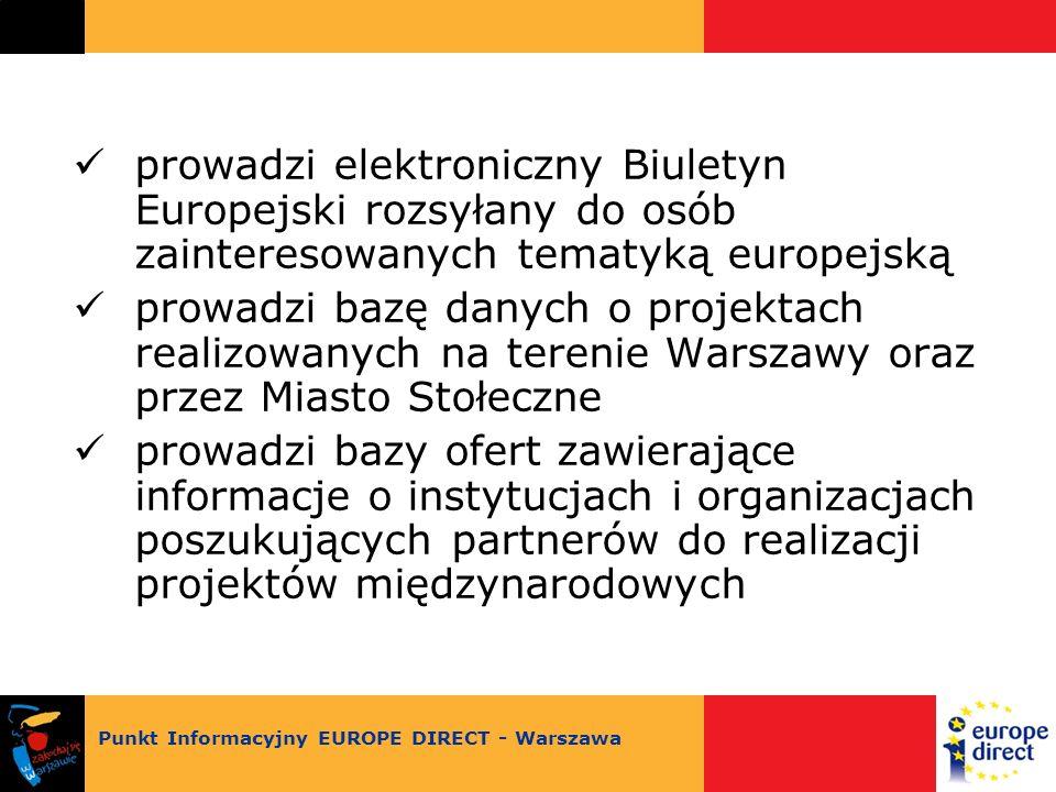 prowadzi elektroniczny Biuletyn Europejski rozsyłany do osób zainteresowanych tematyką europejską prowadzi bazę danych o projektach realizowanych na terenie Warszawy oraz przez Miasto Stołeczne prowadzi bazy ofert zawierające informacje o instytucjach i organizacjach poszukujących partnerów do realizacji projektów międzynarodowych Punkt Informacyjny EUROPE DIRECT - Warszawa