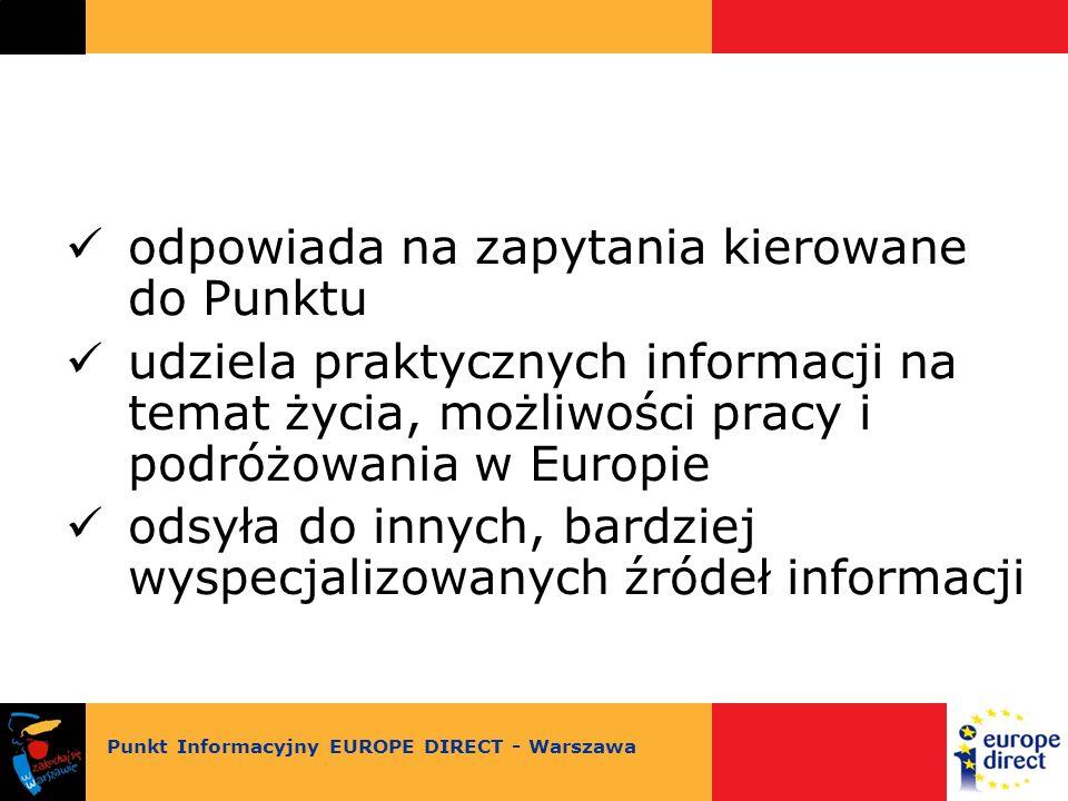 odpowiada na zapytania kierowane do Punktu udziela praktycznych informacji na temat życia, możliwości pracy i podróżowania w Europie odsyła do innych, bardziej wyspecjalizowanych źródeł informacji Punkt Informacyjny EUROPE DIRECT - Warszawa